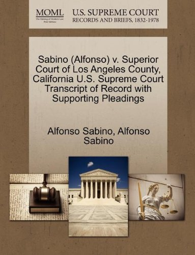 Sabino (Alfonso) v. Superior Court of Los Angeles County, California U.S. Supreme Court Transcript of Record with Supporting Pleadings