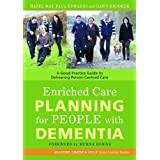 Enriched Care Planning for People with Dementia: A Good Practice Guide to Delivering Person-Centred Care (Bradford Dementia Group)