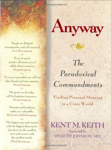 Read Online Anyway: The Paradoxical Commandments:  Finding Personal Meaning in a Crazy World PDF
