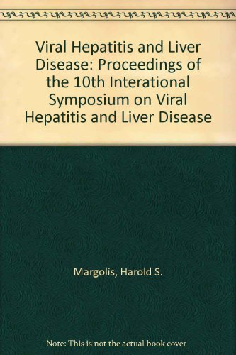 Viral Hepatitis and Liver Disease: Proceedings of the 10th Interational Symposium on Viral Hepatitis and Liver Disease