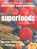 The Complete Superfoods Cookbook: Dishes and Drinks for Energy, Detoxing and Healing