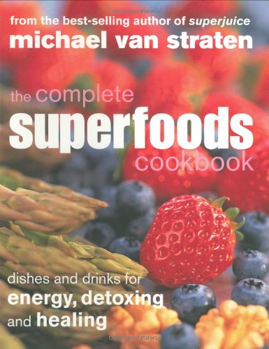 The complete superfoods cookbook dishes and drinks for energy the complete superfoods cookbook dishes and drinks for energy detoxing and healing michael van straten 9781552858844 amazon books forumfinder Choice Image