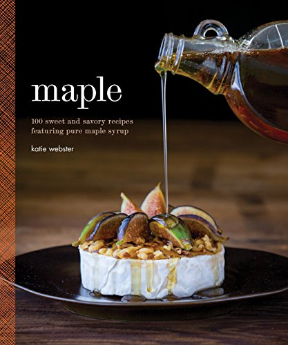 - Maple: 100 Sweet and Savory Recipes Featuring Pure Maple Syrup