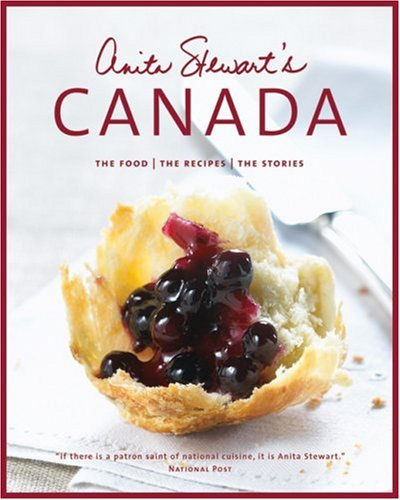 Anita Stewart's Canada: The Food/The Recipes/The Stories by Anita Stewart