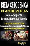 Dieta Cetogénica  Plan De 21 Días Para Adelgazar: Paso A Paso Menú De 21 Días,  Recetas Con Proporciones De Nutrientes Incluidos Y La Lista De Compras ... Cetogenica) (Volume 2) (Spanish Edition)