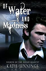 Of Water and Madness (The Dryad Quartet Book 4)