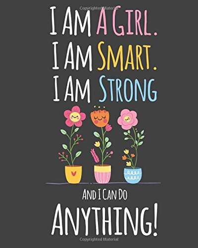"""I Am A Girl. Smart. Strong and I Can Do Anything!: Lined Journal (Diary, Notebook) 8""""x10"""" (Journal for Girls) ebook"""
