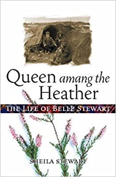 Queen Among the Heather: The Life of Belle Stewart