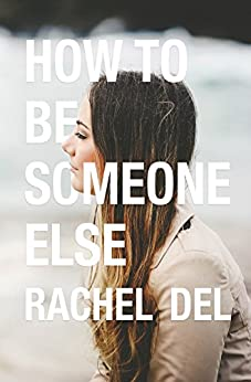 How To Be Someone Else by [Del, Rachel]