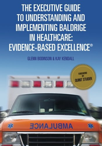 Download The Executive Guide to Understanding and Implementing Baldrige in Healthcare: Evidence-Based Excellence pdf epub
