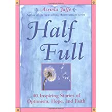 Half Full: 40 Heartwarming Stories of Optimism, Hope and Faith by Azriela Jaffe (2003-05-30)
