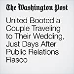 United Booted a Couple Traveling to Their Wedding, Just Days After Public Relations Fiasco | Kristine Phillips
