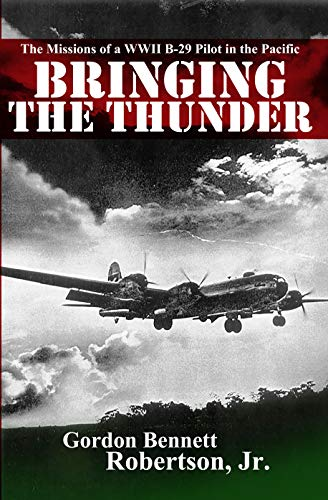 Bringing the Thunder: The Missions of a World War II B-29 Pilot in the Pacific ()