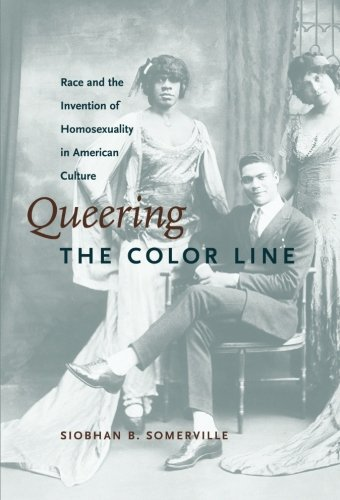 Queering the Color Line: Race and the Invention of Homosexuality in American Culture (Series Q)