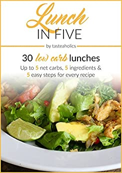 Lunch in Five: 30 Low Carb Lunches. Up to 5 Net Carbs & 5 Ingredients Each! (Keto in Five Book 2) by [Ushakova, Vicky, Abramov, Rami]