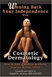 Winning Back Your Independence with Cosmetic Dermatology: How to Start a Medical Aesthetic Practice, Vipal Arora, 1435713362