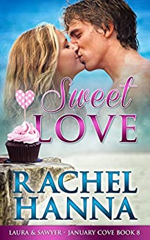 Sweet Love: Laura & Sawyer (January Cove Book 8) by [Hanna, Rachel]
