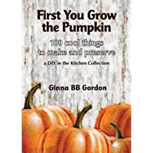 First You Grow the Pumpkin
