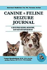 Canine & Feline Seizure Journal: A Log to Track Seizures, Medications, & Vet Visits For Your Dog or Cat (Internal Medicine For Pet Parents Series) Paperback