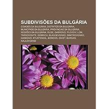 Subdivisões da Bulgária: Cidades da Bulgária, Distritos da Bulgária, Municípios da Bulgária, Províncias da Bulgária, Regiões da Bulgária, Ruse