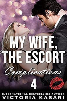 My Wife, The Escort - Complications 4 (My Wife, The Escort Season 3) by [Kasari, Victoria]