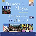 A Year in the World: Journeys of a Passionate Traveller Audiobook by Frances Mayes Narrated by Cassandra Campbell