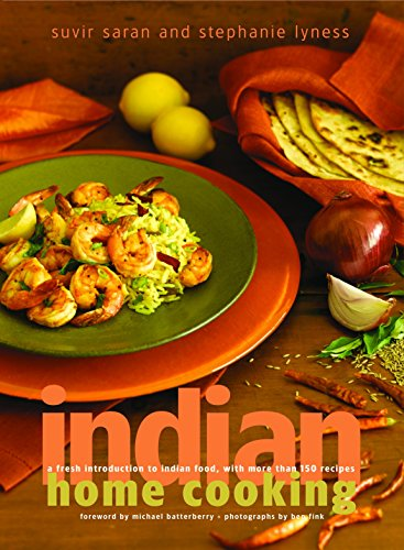 Indian Home Cooking: A Fresh Introduction to Indian Food, with More Than 150 Recipes by Suvir Saran, Stephanie Lyness