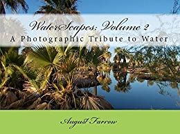 WaterScapes: Volume 2: A Photographic Tribute to Water (English Edition) por [Farrow, August]