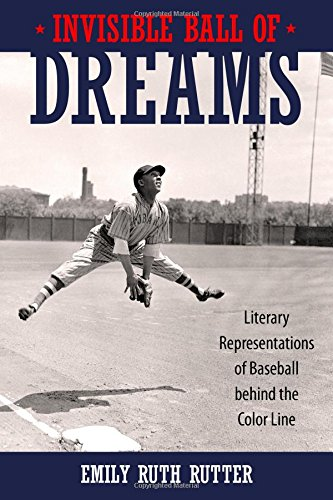 Search : Invisible Ball of Dreams: Literary Representations of Baseball behind the Color Line