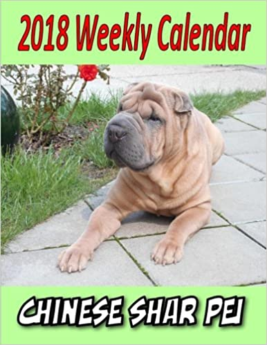 2018 Weekly Calendar Chinese Shar Pei Puppy Time 9781979573290