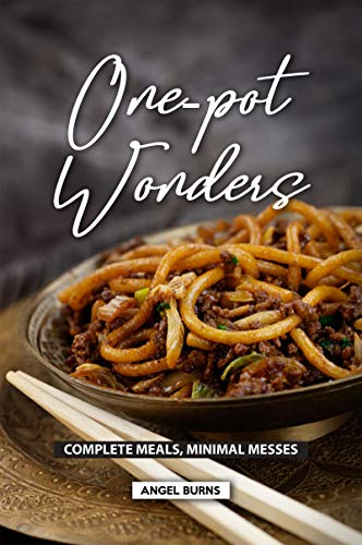 One-Pot Wonders: Complete Meals, Minimal Messes by [Burns, Angel]
