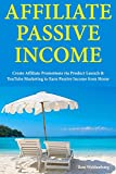 Affiliate Passive Income: Create Affiliate Promotions via Product Launch & YouTube Marketing to Earn Passive Income from Home
