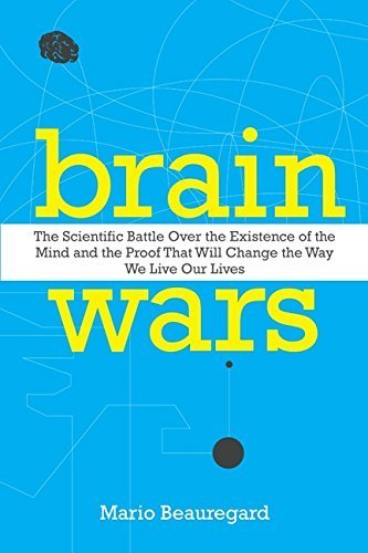 Brain Wars: The Scientific Battle Over the Existence of the Mind and the Proof That Will Change the Way We Live Our Lives by Mario Beauregard - Brain Tree Mall