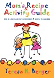 Mom's Recipe & Activity Guide: for a life filled with memories & simple pleasures