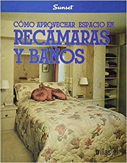 Como aprovechar espacio en recamaras y banos/ How to Save Space in Bedrooms and Bathrooms (Sunset-Trillas)