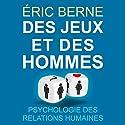 Des jeux et des hommes: Psychologie des relations humaines | Livre audio Auteur(s) : Eric Berne Narrateur(s) : Maxime Metzger