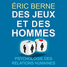 Des jeux et des hommes: Psychologie des relations humaines   Livre audio Auteur(s) : Eric Berne Narrateur(s) : Maxime Metzger