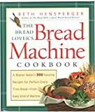 The Bread Lover's Bread Machine Cookbook: A Master Baker's 300 Favorite Recipes for...
