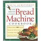The Bread Lover's Bread Machine Cookbook: A Master Baker's Favorite Recipes for Perfect-Every-Time Bread-From Every Kind of Machine 300