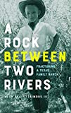 img - for A Rock between Two Rivers: The Fracturing of a Texas Family Ranch book / textbook / text book