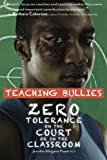 img - for Teaching Bullies: Zero Tolerance in the Court or in the Classroom book / textbook / text book