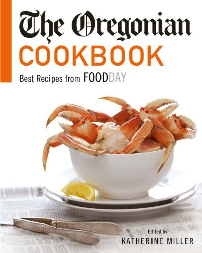 The Oregonian Cookbook: Best Recipes from Foodday by Katherine Miller