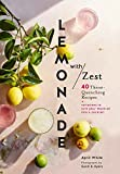 Lemonade with Zest: 40 Thirst-Quenching Recipes