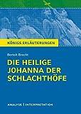 Die heilige Johanna der Schlachthöfe von Bertolt Brecht. Königs Erläuterungen.: Textanalyse und Interpretation mit ausführlicher Inhaltsangabe und Abituraufgaben mit Lösungen