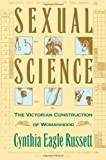 Sexual Science: The Victorian Construction of Womanhood