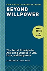 Beyond Willpower(EXP): The Secret Principle to Achieving Success in Life, Love, and Happiness