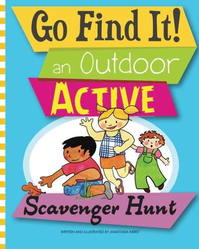 Go Find It! an Outdoor Active Scavenger Hunt (Volume 1)