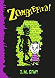 Zombified (Zombiefied!) by C. M. Gray (2016-05-05)