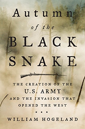Autumn of the Black Snake: The Creation of the U.S. Army and the Invasion That Opened the - And William Black