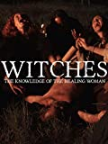Witches: The knowledge of the healing woman.